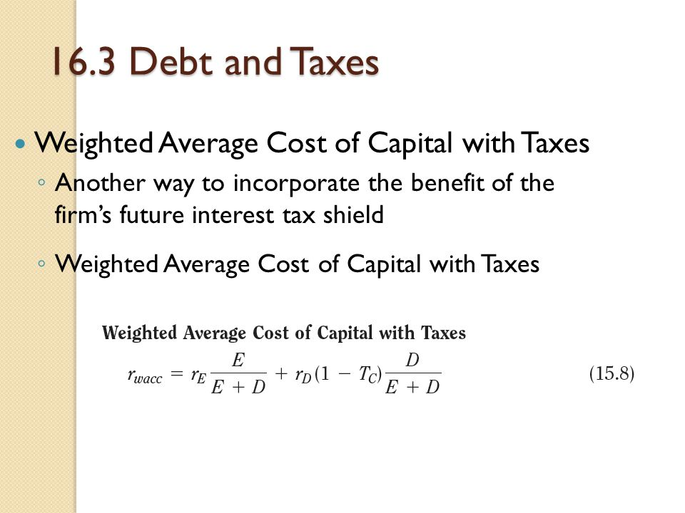 16.3 Debt and Taxes Weighted Average Cost of Capital with Taxes