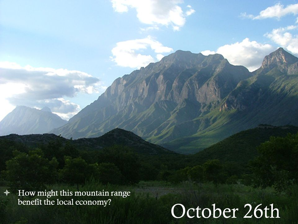 October 26th How might this mountain range benefit the local economy