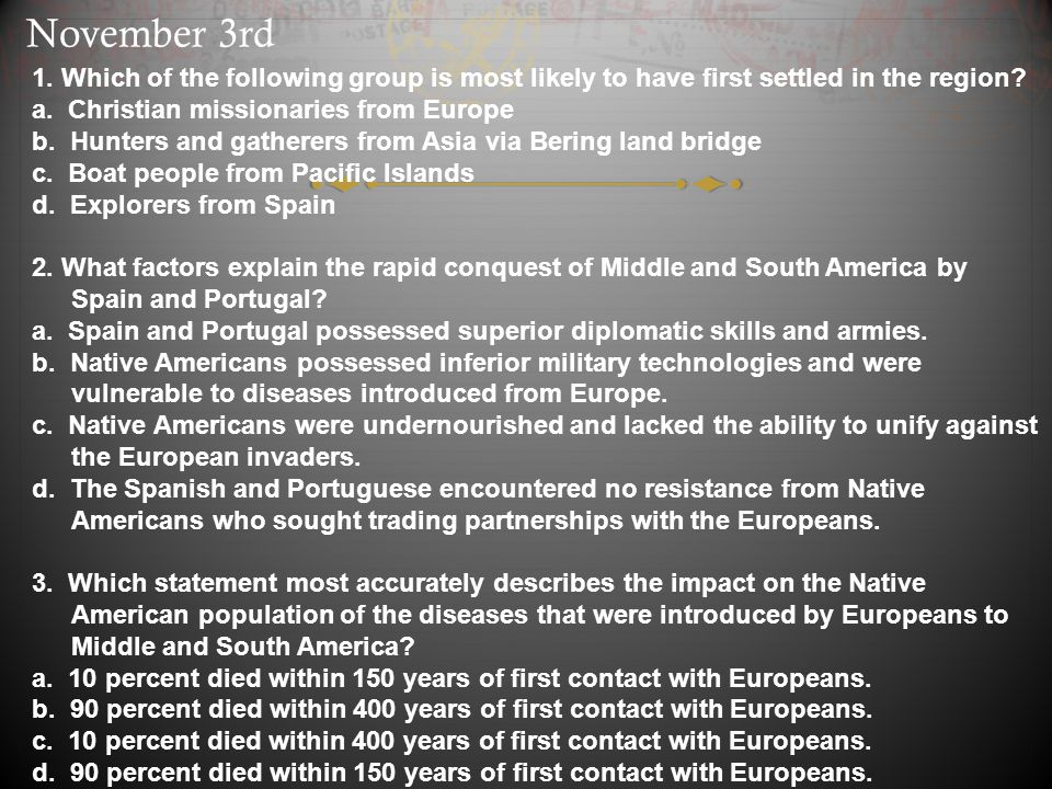 November 3rd 1. Which of the following group is most likely to have first settled in the region a. Christian missionaries from Europe.