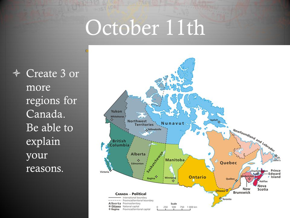 October 11th Create 3 or more regions for Canada. Be able to explain your reasons.