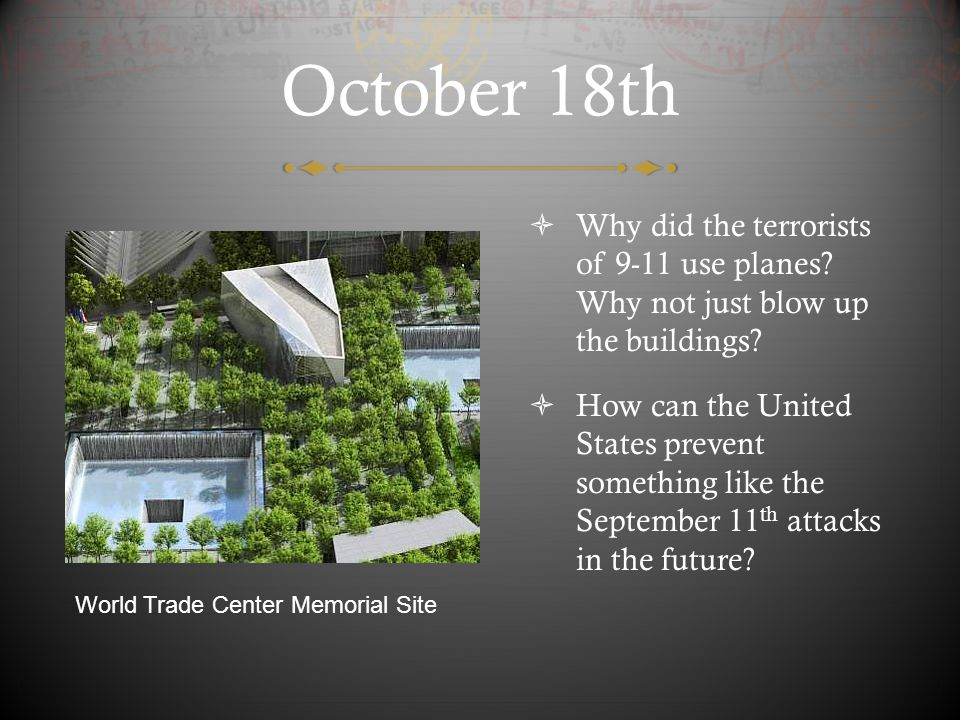 October 18th Why did the terrorists of 9-11 use planes Why not just blow up the buildings