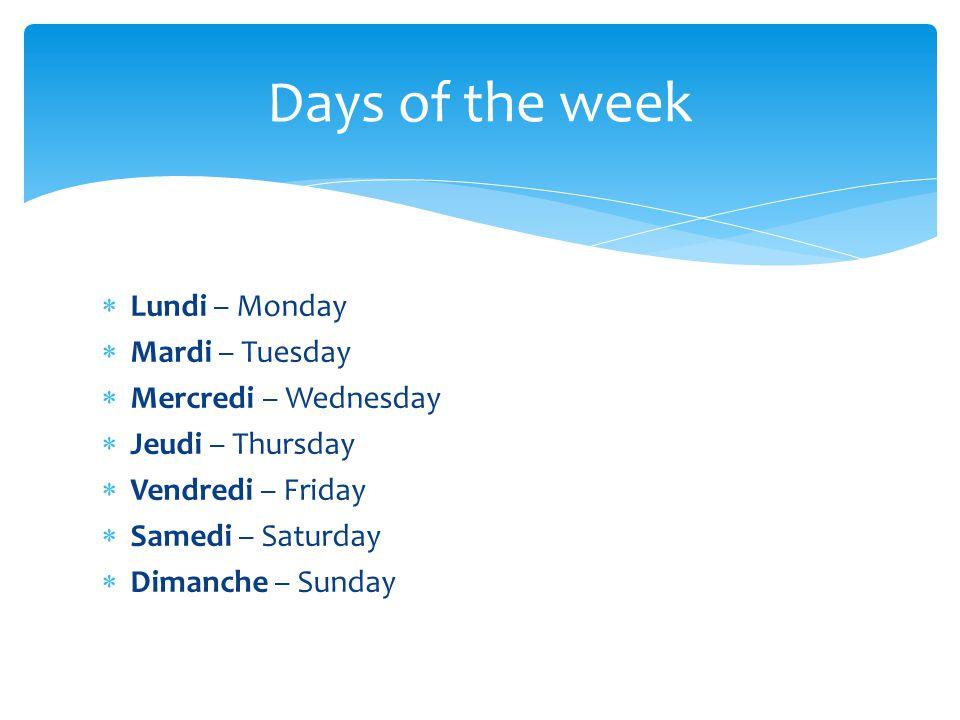 Days of the week Lundi – Monday Mardi – Tuesday Mercredi – Wednesday