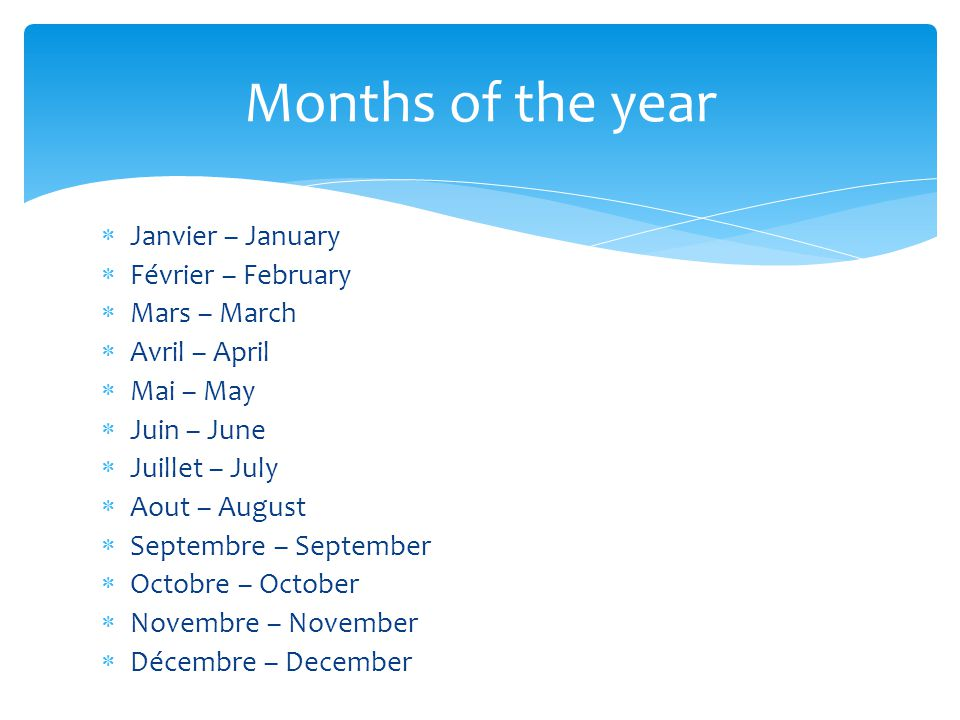 Months of the year Janvier – January Février – February Mars – March