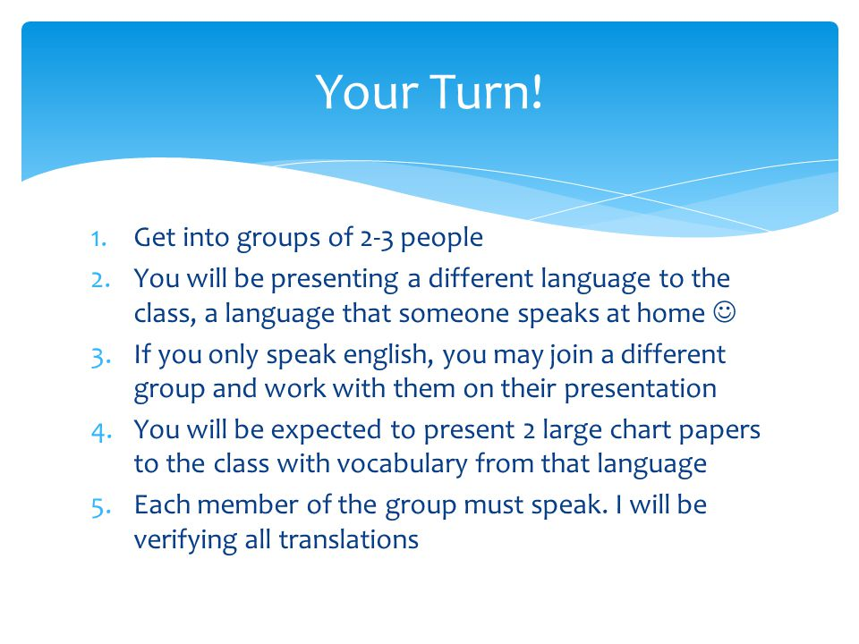 Your Turn! Get into groups of 2-3 people