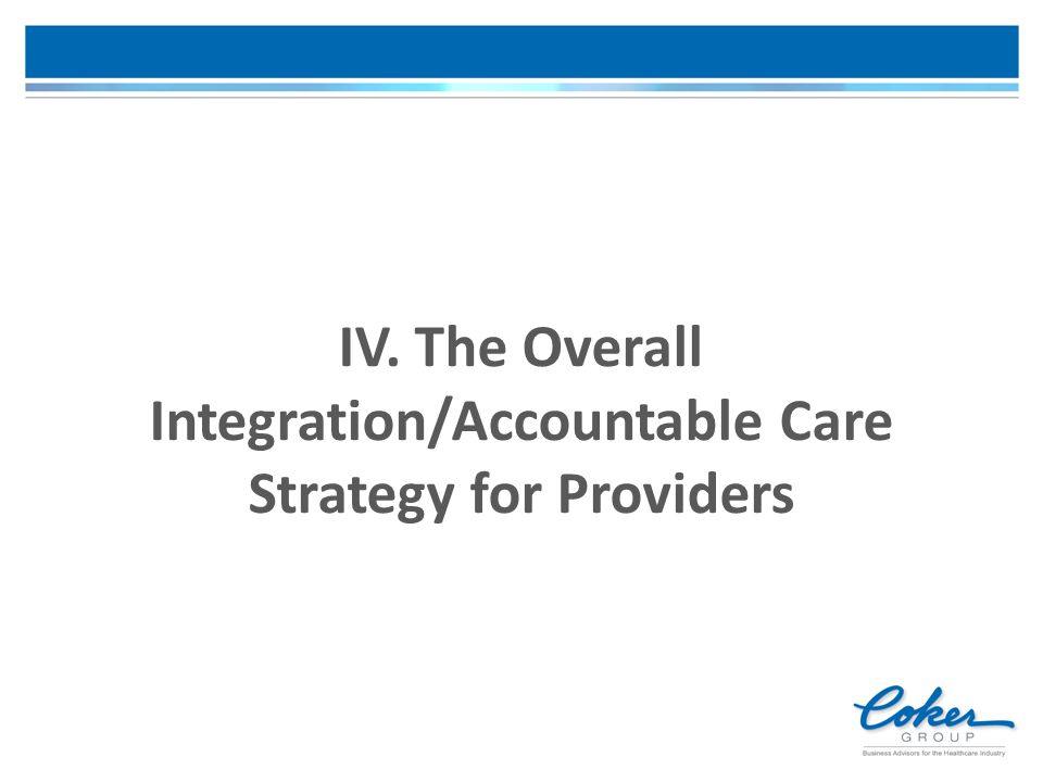 IV. The Overall Integration/Accountable Care Strategy for Providers