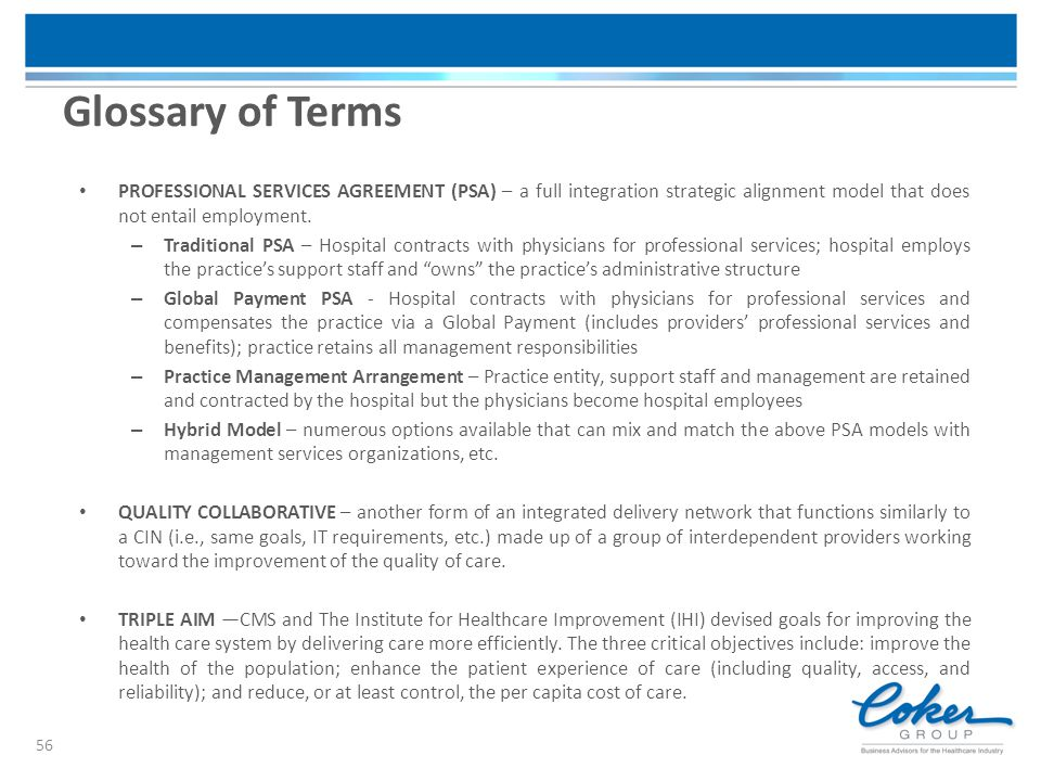 Glossary of Terms Professional Services Agreement (PSA) – a full integration strategic alignment model that does not entail employment.