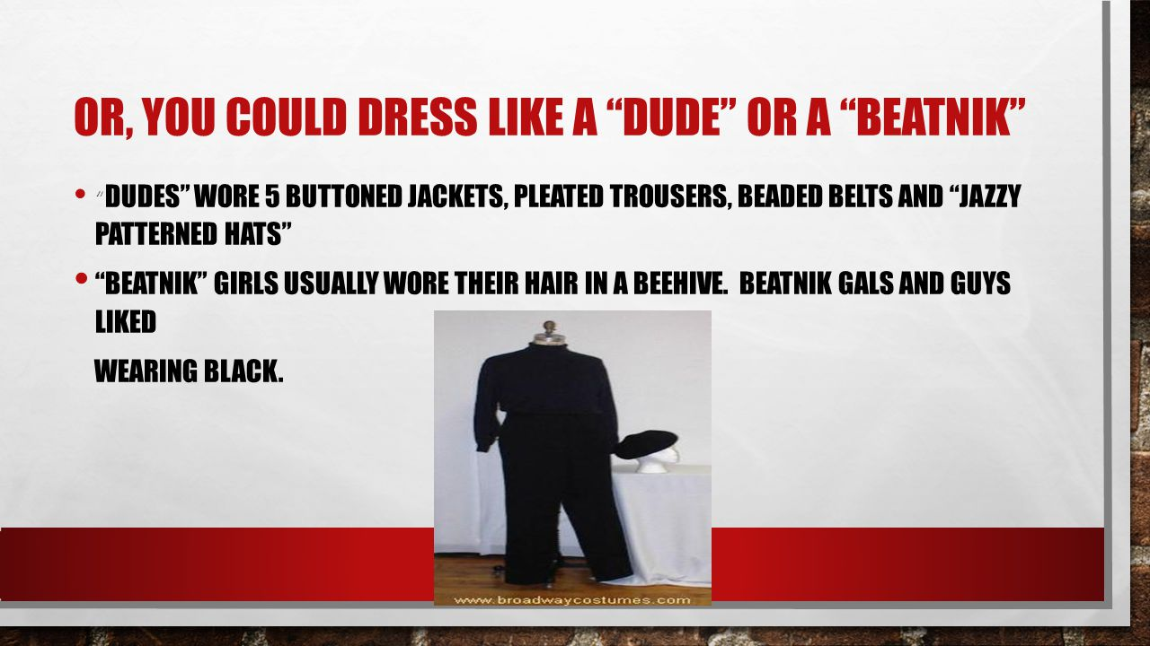 Or, you could dress like a dude or a beatnik