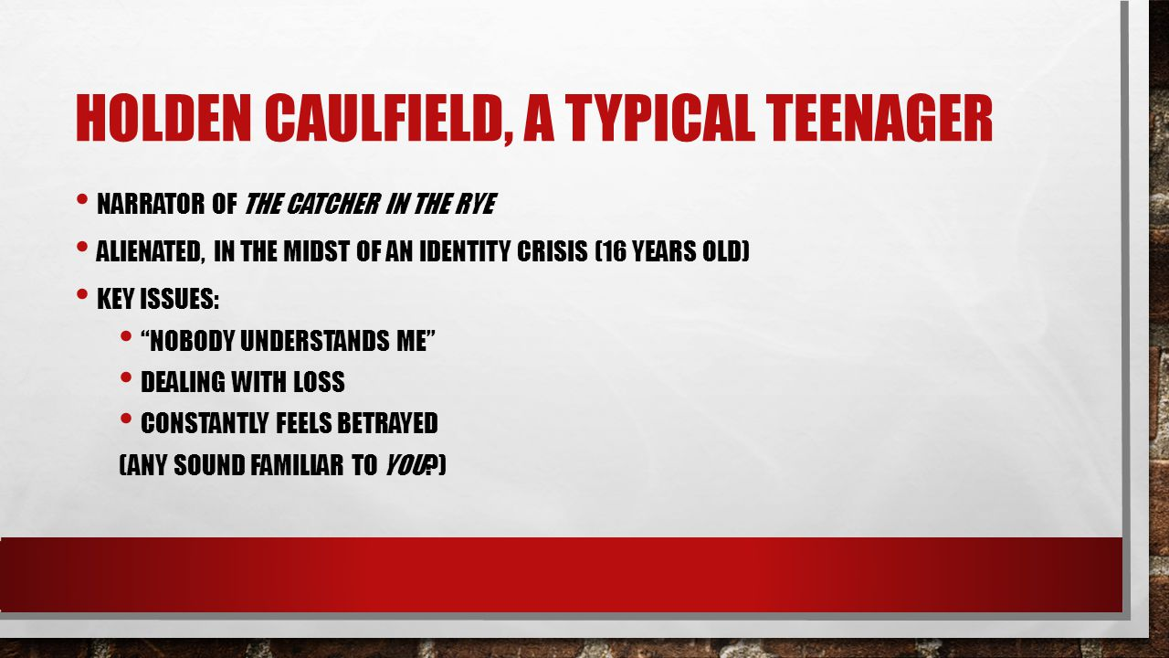 Holden Caulfield, a typical teenager