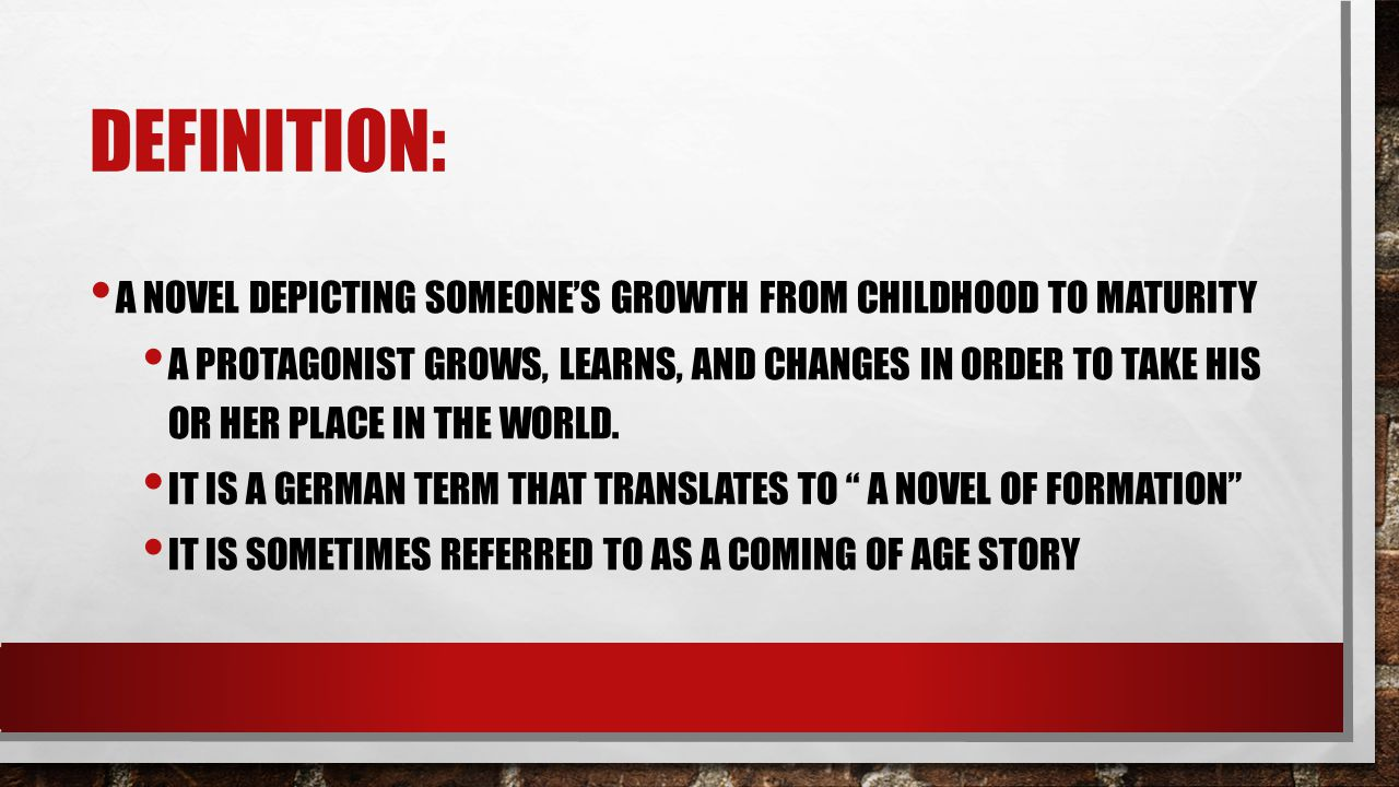 Definition: A novel depicting someone's growth from childhood to maturity.