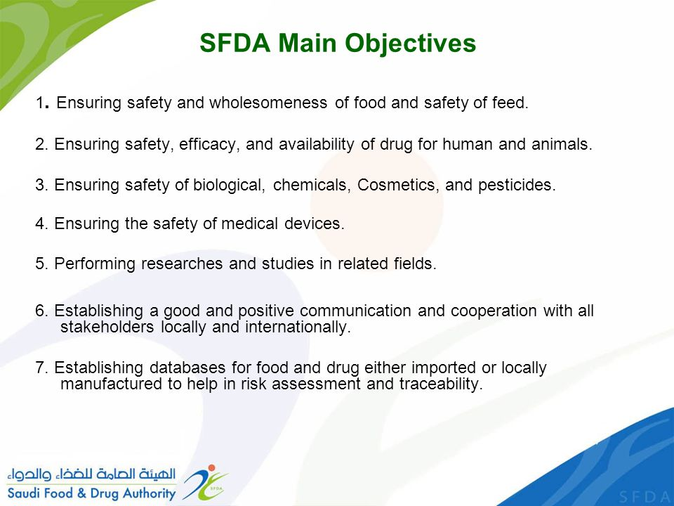 SFDA Main Objectives 1. Ensuring safety and wholesomeness of food and safety of feed.