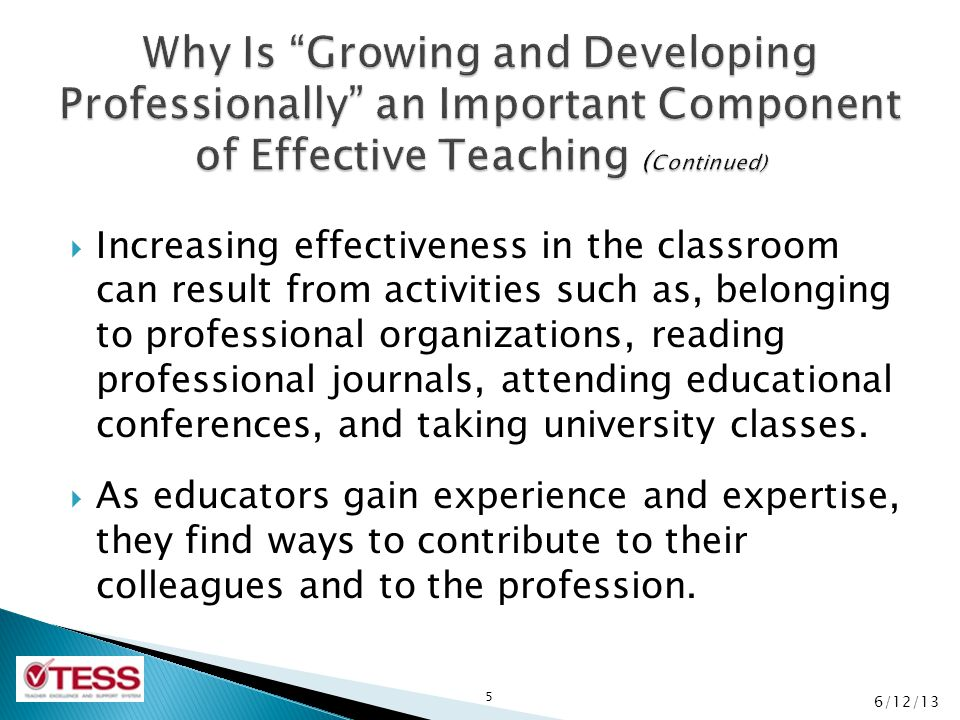 Why Is Growing and Developing Professionally an Important Component of Effective Teaching (Continued)