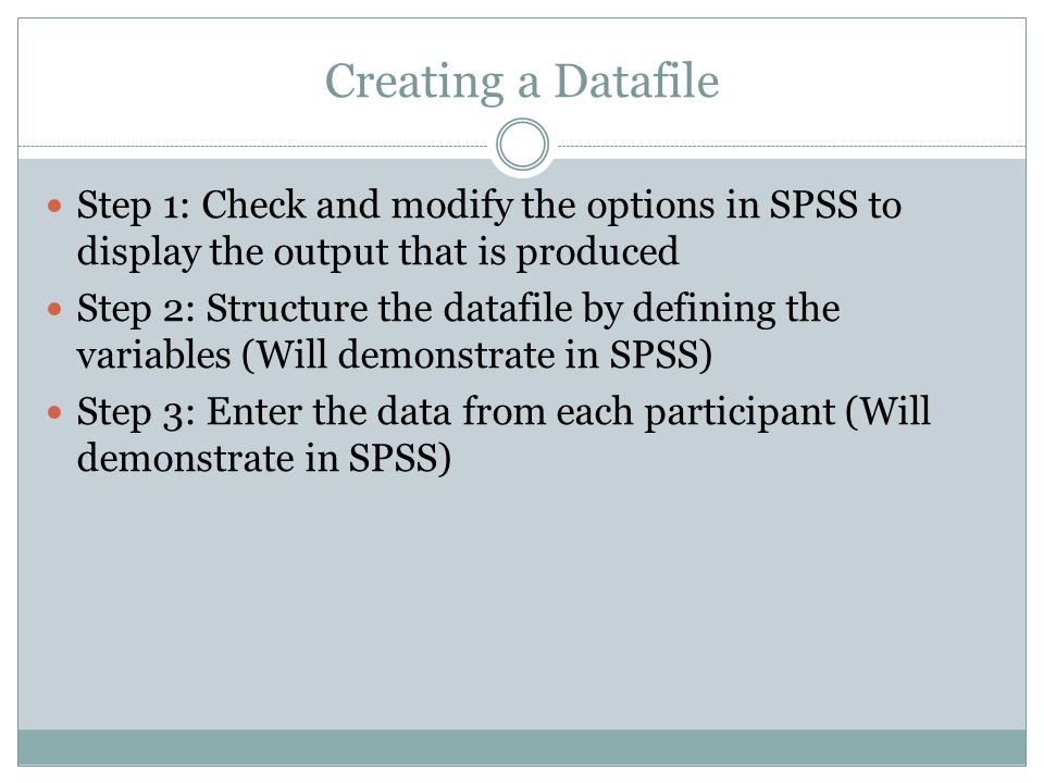 Creating a Datafile Step 1: Check and modify the options in SPSS to display the output that is produced.
