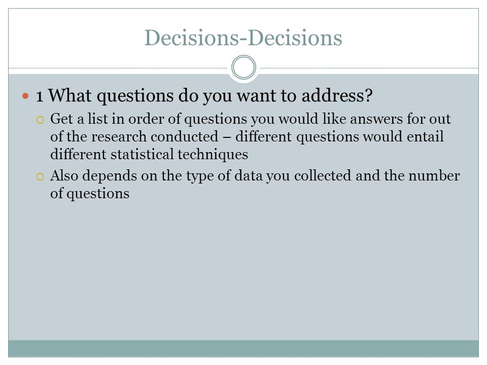 Decisions-Decisions 1 What questions do you want to address