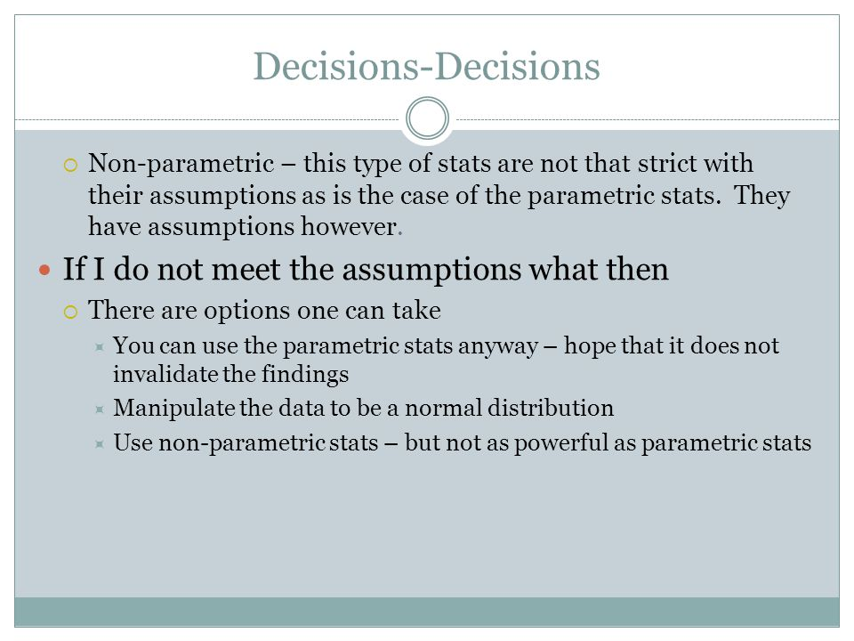 Decisions-Decisions If I do not meet the assumptions what then
