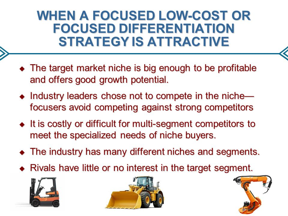 WHEN A FOCUSED LOW-COST OR FOCUSED DIFFERENTIATION STRATEGY IS ATTRACTIVE