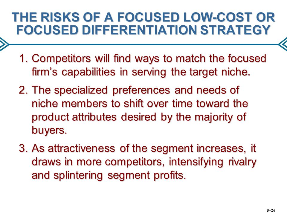 THE RISKS OF A FOCUSED LOW-COST OR FOCUSED DIFFERENTIATION STRATEGY