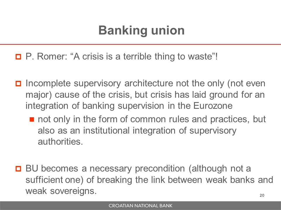 Banking union P. Romer: A crisis is a terrible thing to waste !