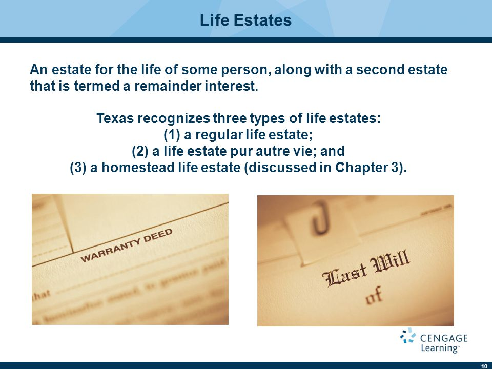 Life Estates An estate for the life of some person, along with a second estate that is termed a remainder interest.