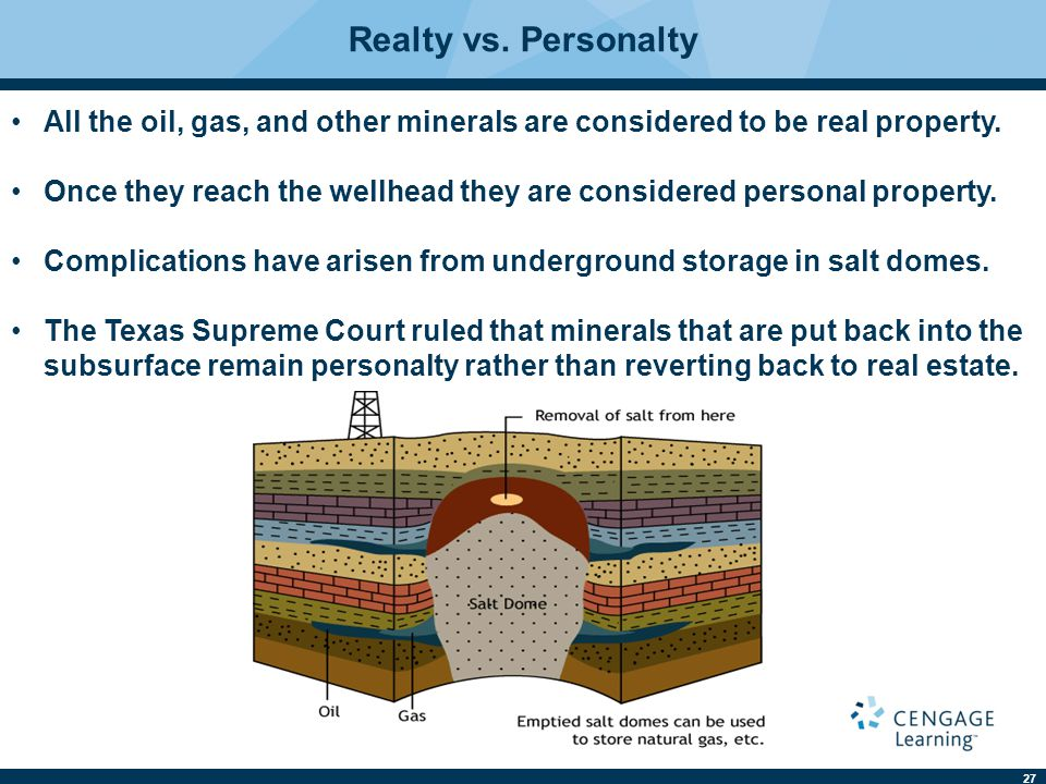 Realty vs. Personalty All the oil, gas, and other minerals are considered to be real property.