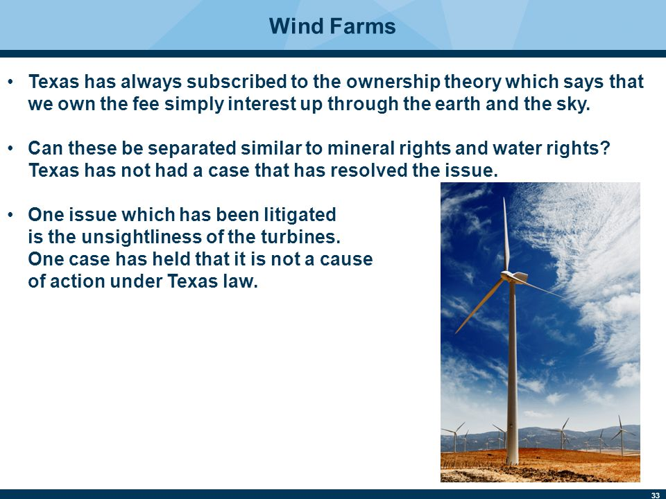 Wind Farms Texas has always subscribed to the ownership theory which says that we own the fee simply interest up through the earth and the sky.