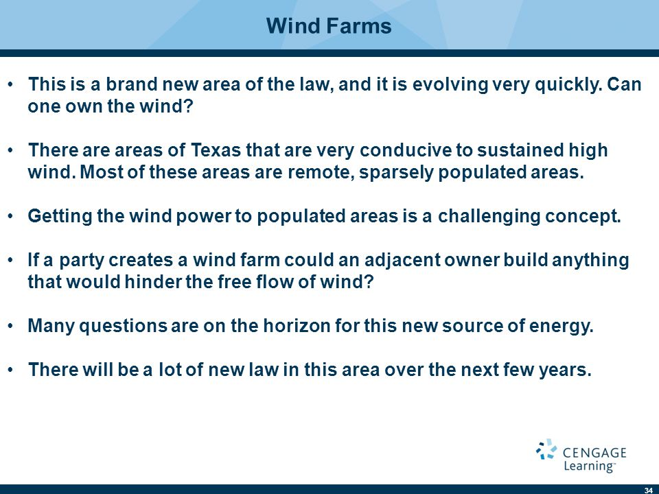 Wind Farms This is a brand new area of the law, and it is evolving very quickly. Can one own the wind