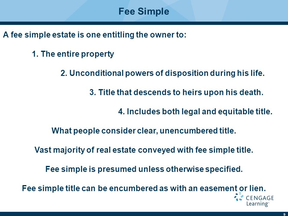 Fee Simple A fee simple estate is one entitling the owner to: