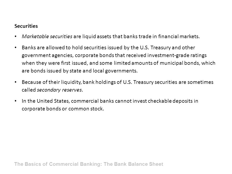 Securities Marketable securities are liquid assets that banks trade in financial markets.