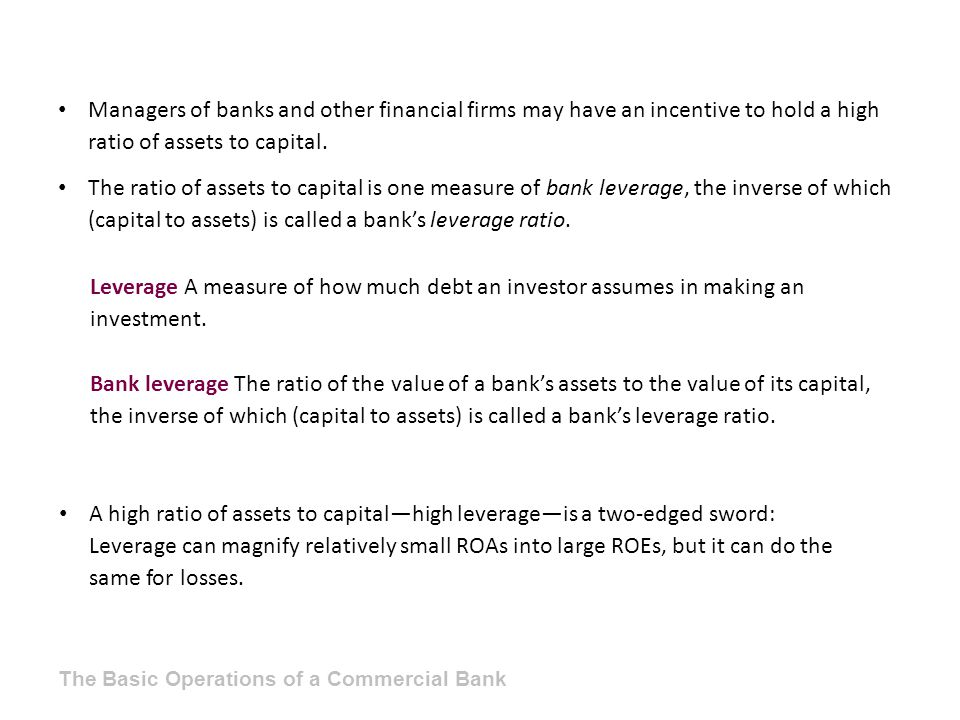 Managers of banks and other financial firms may have an incentive to hold a high ratio of assets to capital.