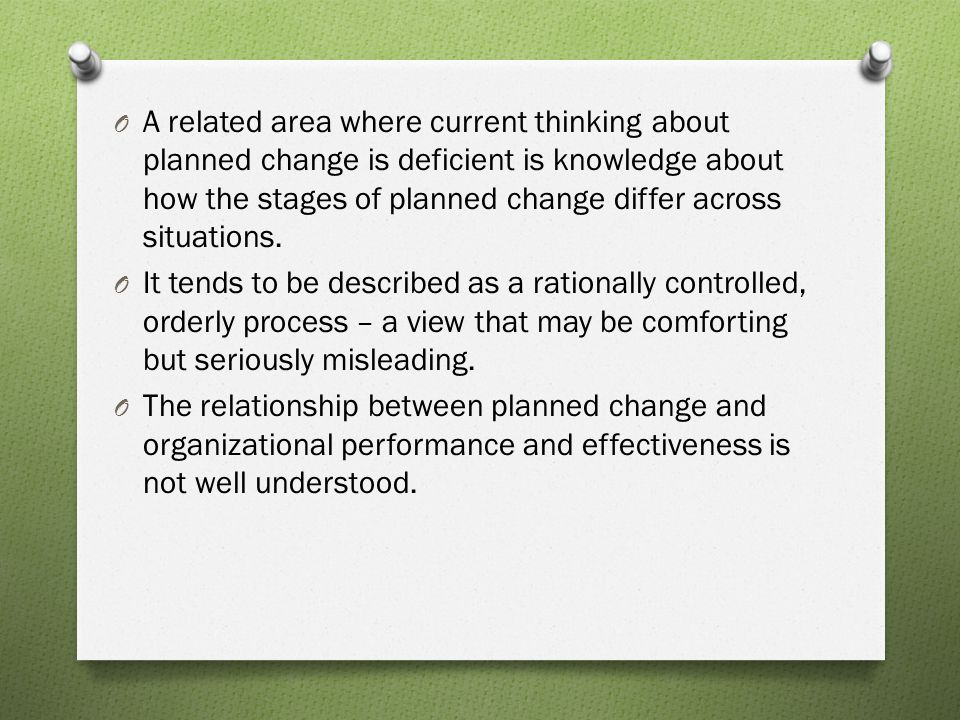 A related area where current thinking about planned change is deficient is knowledge about how the stages of planned change differ across situations.
