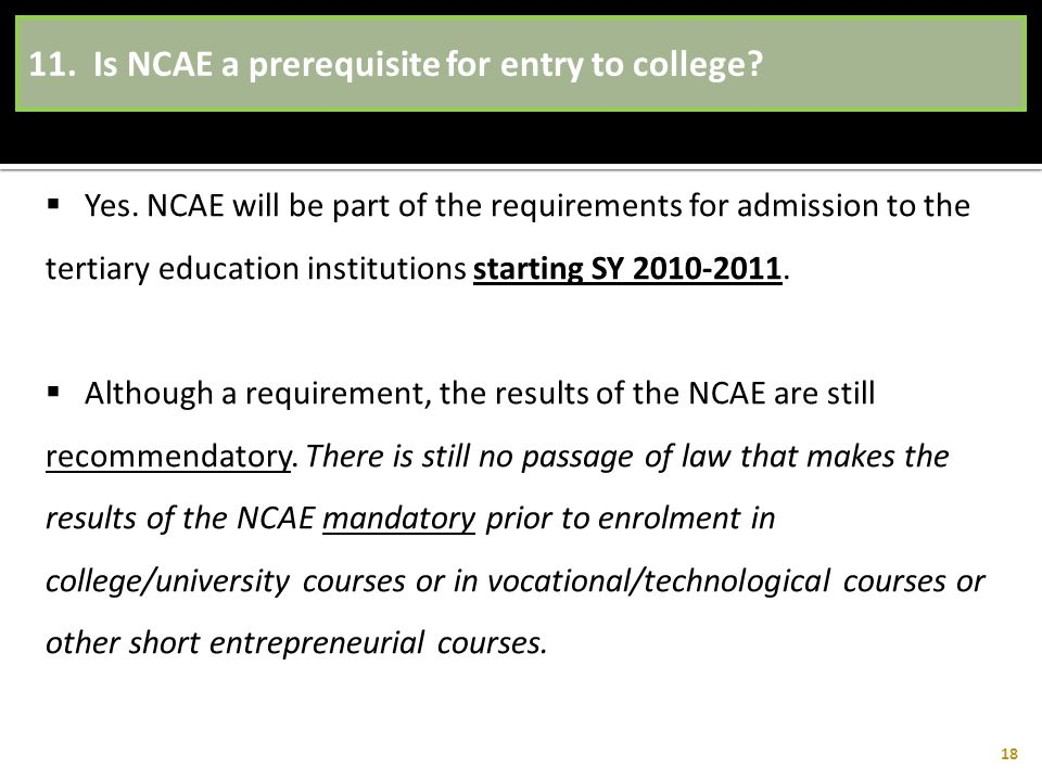 11. Is NCAE a prerequisite for entry to college