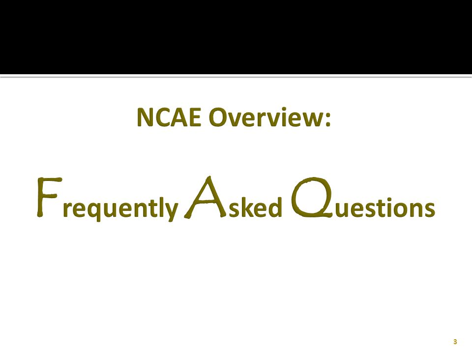 NCAE Overview: Frequently Asked Questions