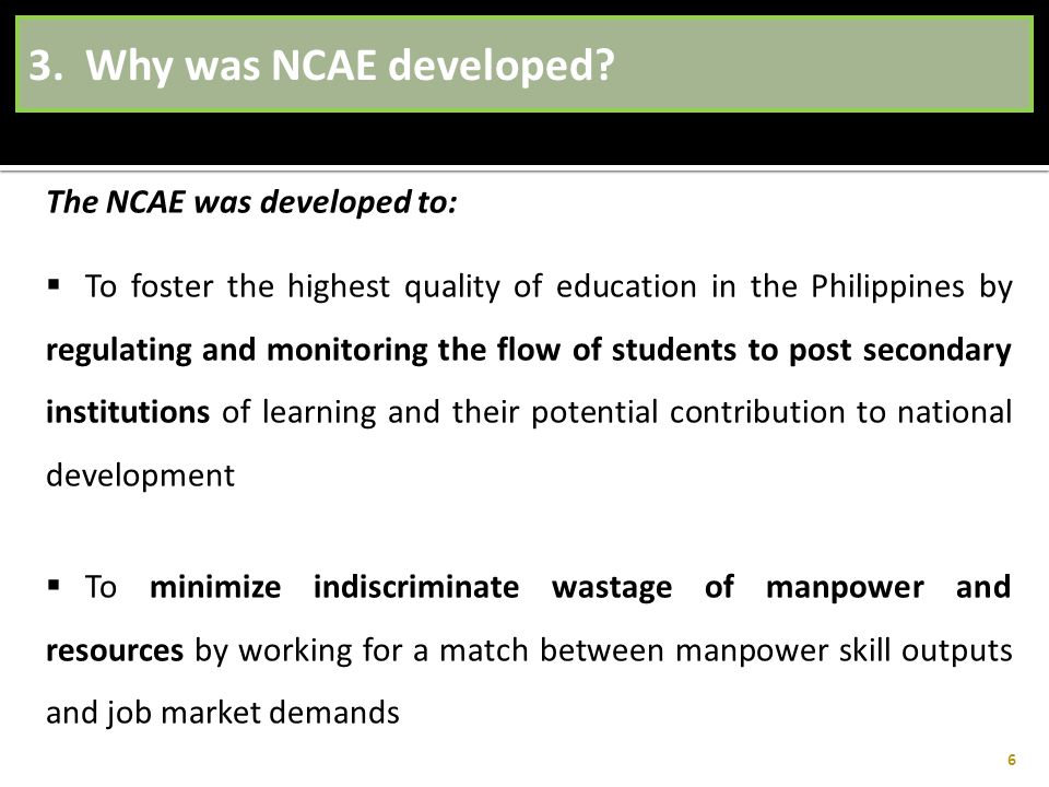 3. Why was NCAE developed The NCAE was developed to: