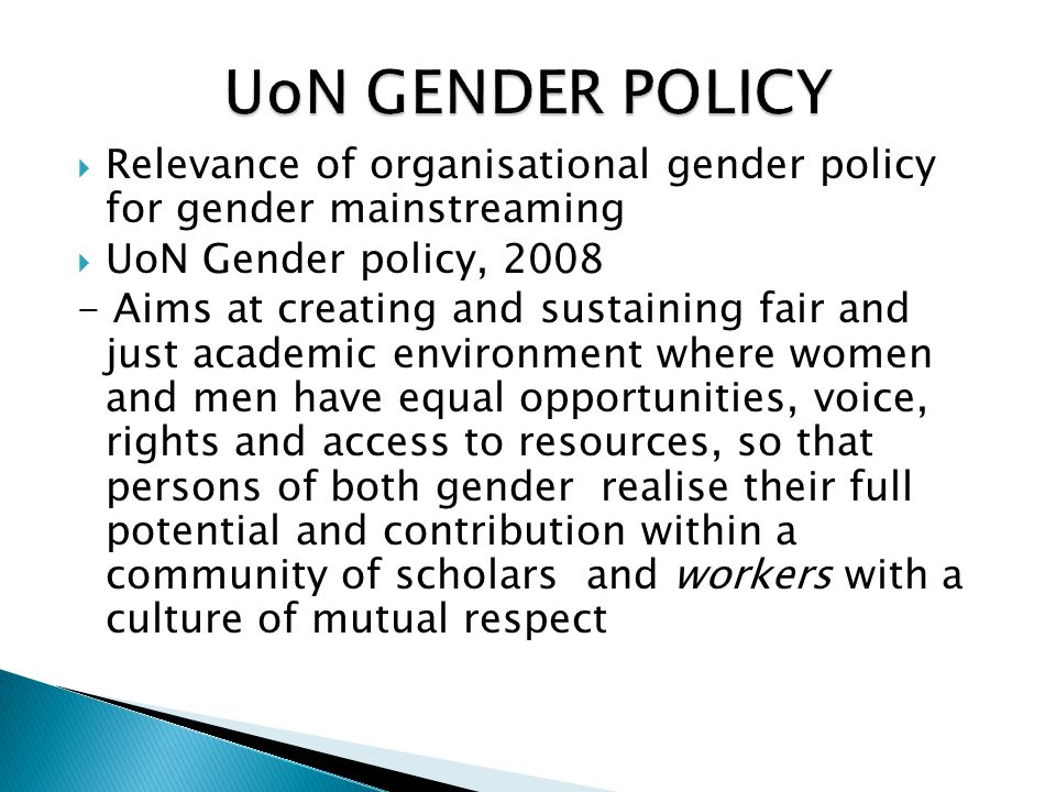 UoN GENDER POLICY Relevance of organisational gender policy for gender mainstreaming. UoN Gender policy, 2008.