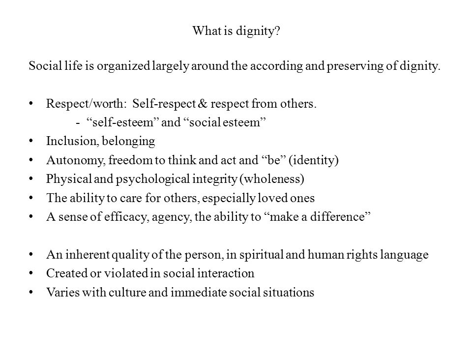 What is dignity Social life is organized largely around the according and preserving of dignity.