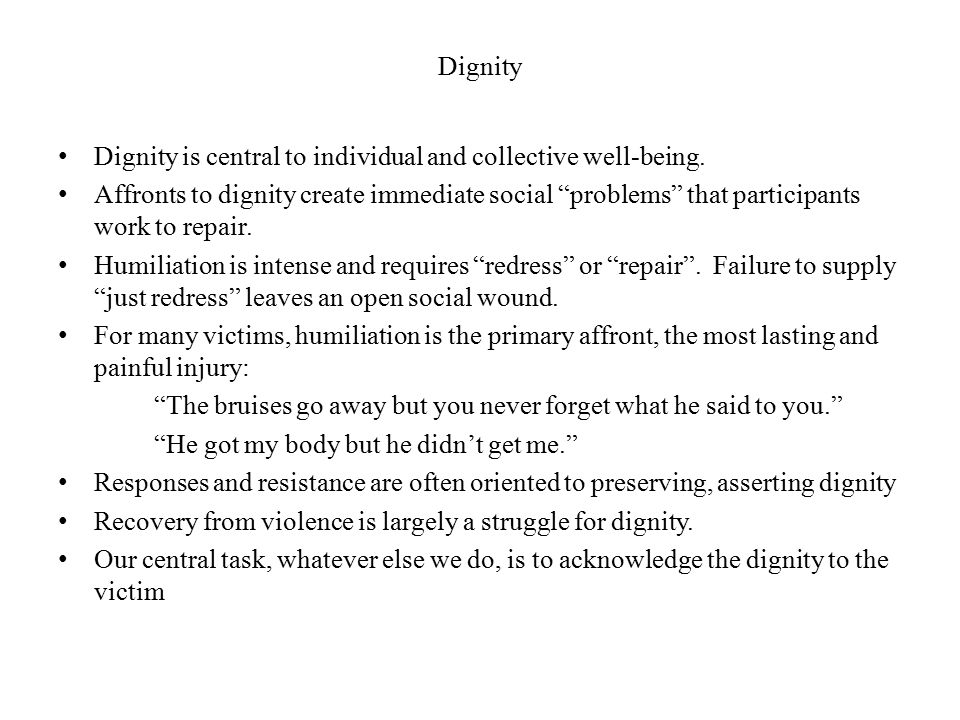 Dignity Dignity is central to individual and collective well-being.