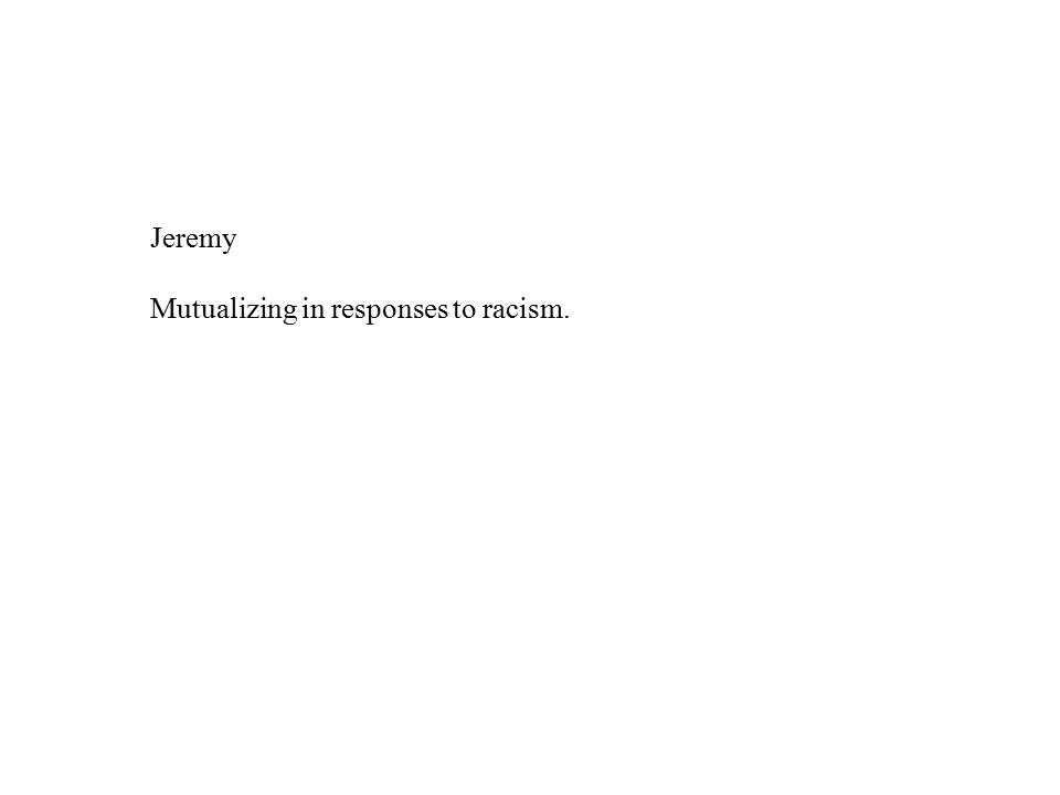 Jeremy Mutualizing in responses to racism.