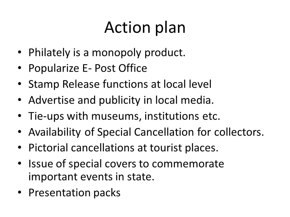 Action plan Philately is a monopoly product. Popularize E- Post Office