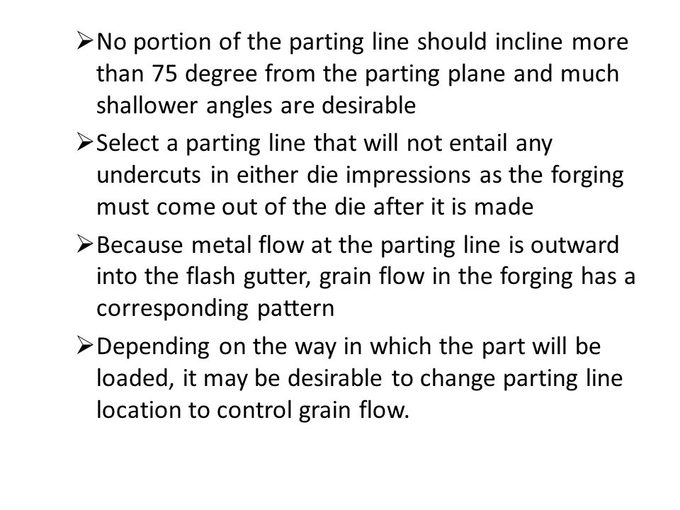 No portion of the parting line should incline more than 75 degree from the parting plane and much shallower angles are desirable
