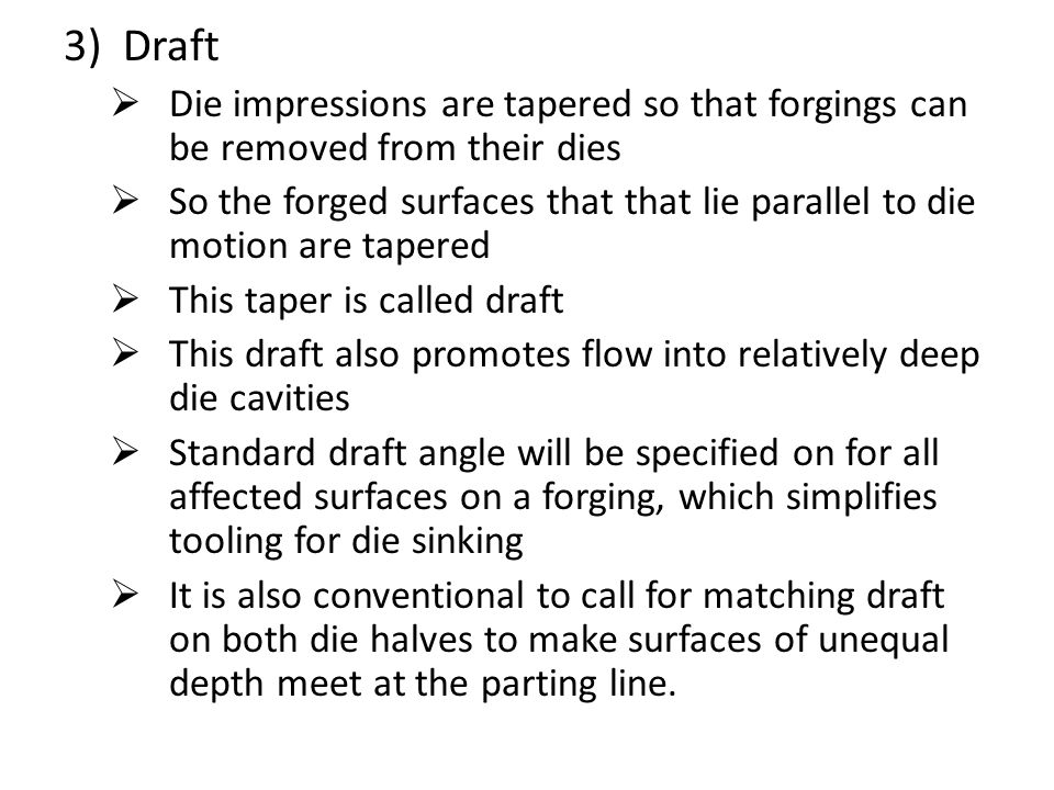 Draft Die impressions are tapered so that forgings can be removed from their dies.