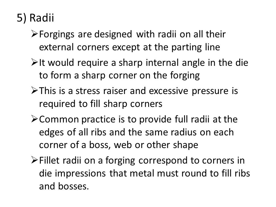 5) Radii Forgings are designed with radii on all their external corners except at the parting line.