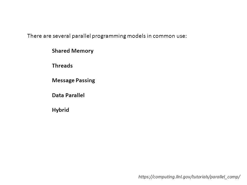 There are several parallel programming models in common use: