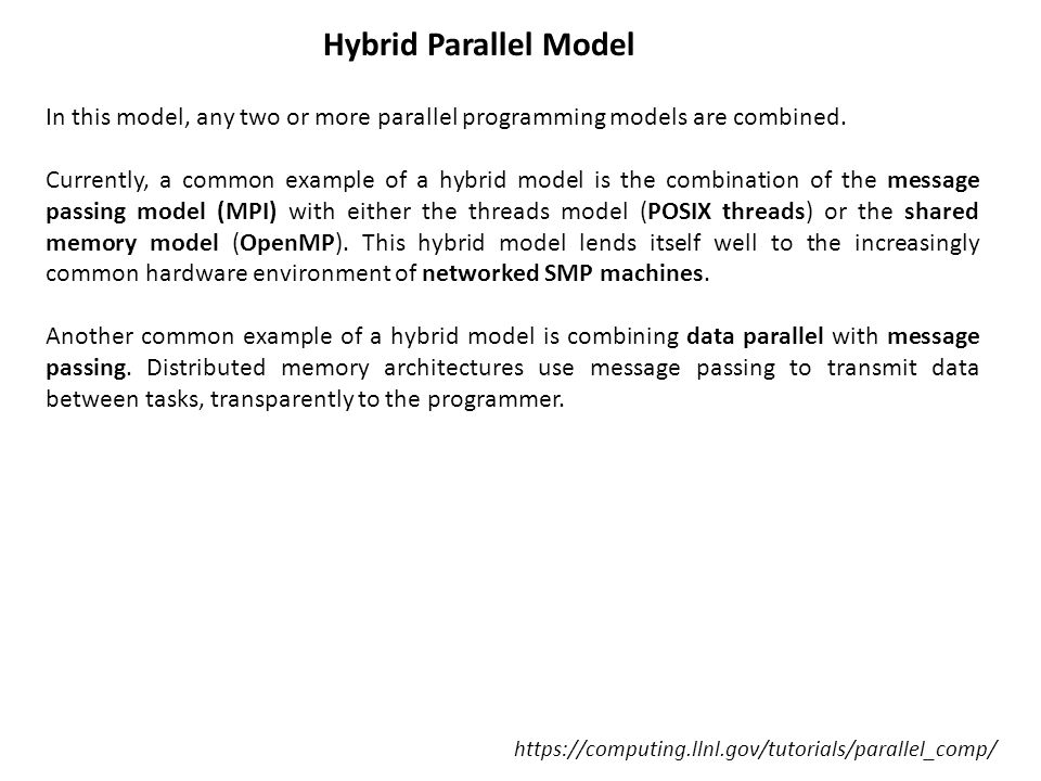 Hybrid Parallel Model In this model, any two or more parallel programming models are combined.