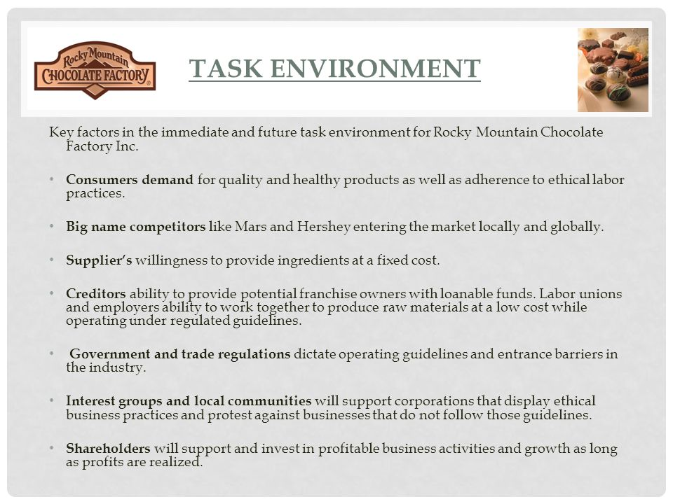 Task Environment Key factors in the immediate and future task environment for Rocky Mountain Chocolate Factory Inc.