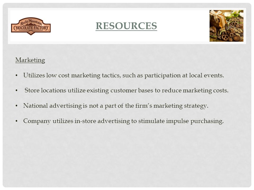 Resources Marketing. Utilizes low cost marketing tactics, such as participation at local events.
