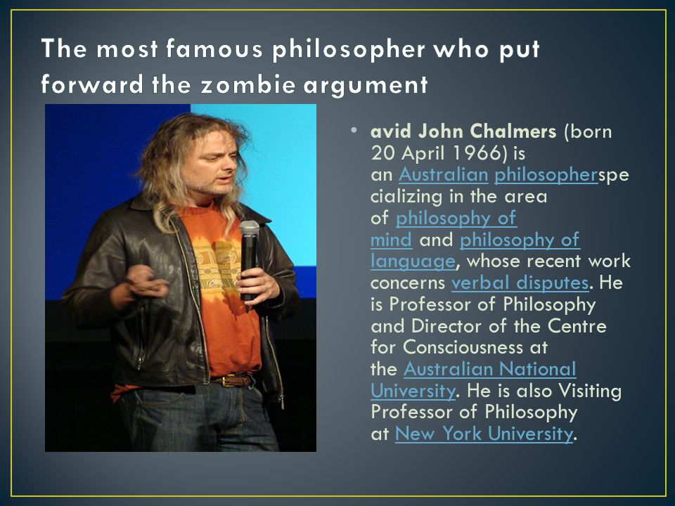 The most famous philosopher who put forward the zombie argument