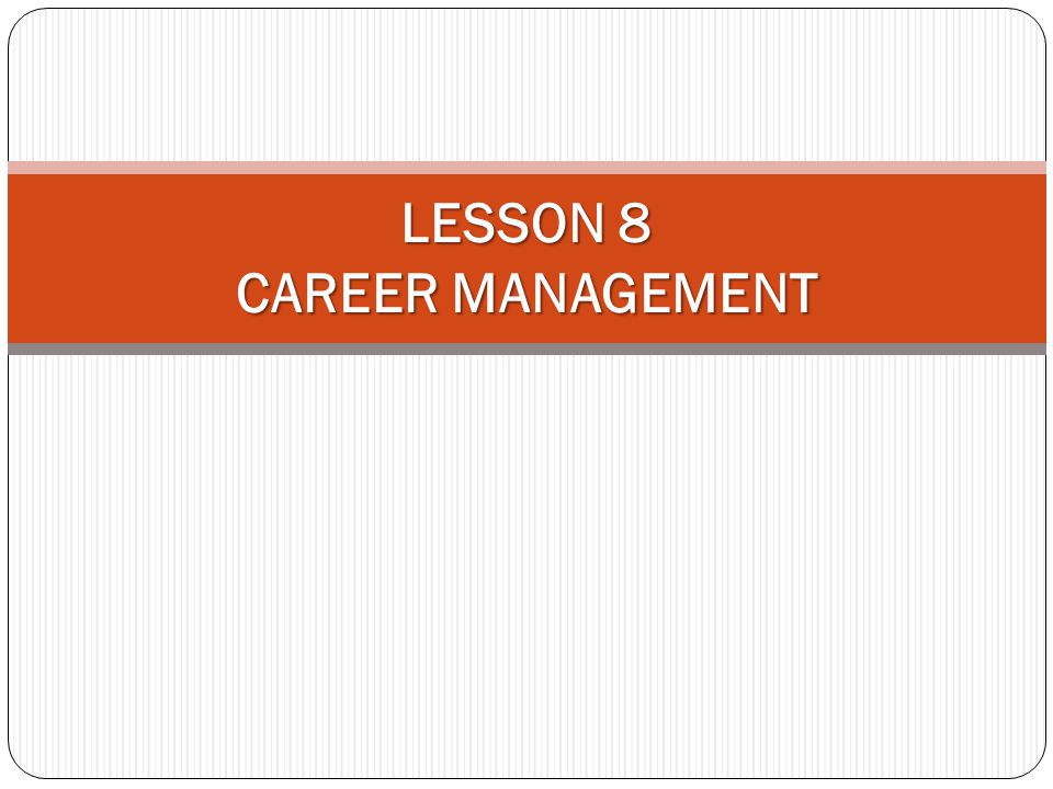 LESSON 8 CAREER MANAGEMENT
