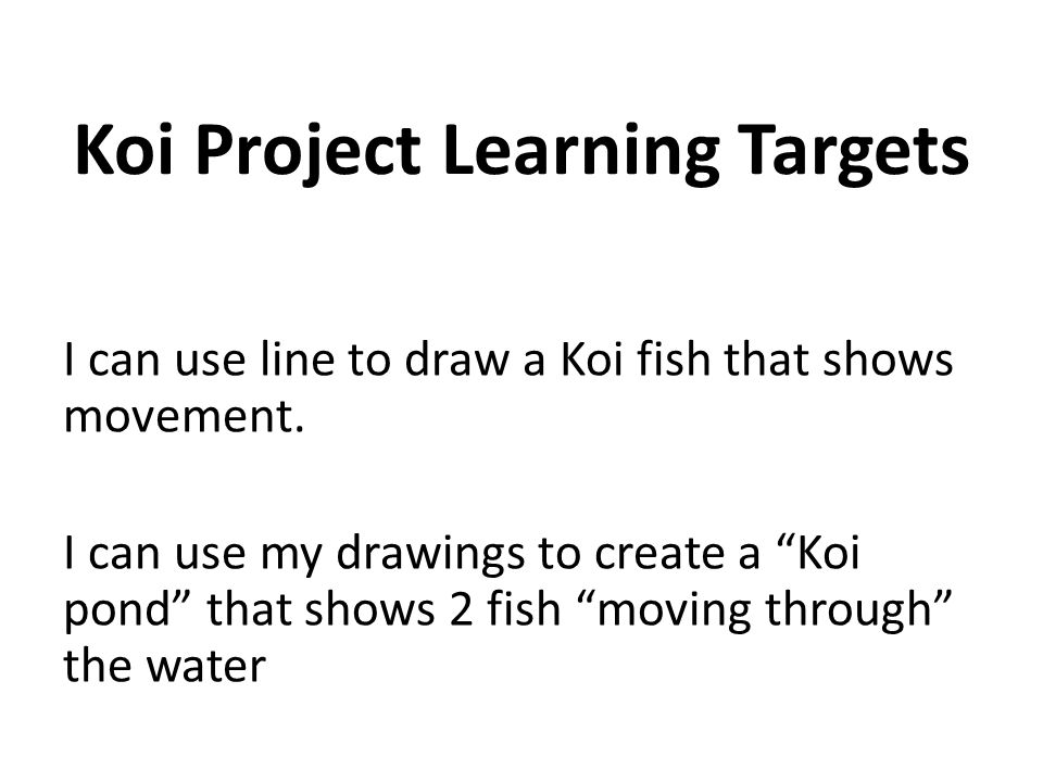 Koi Project Learning Targets