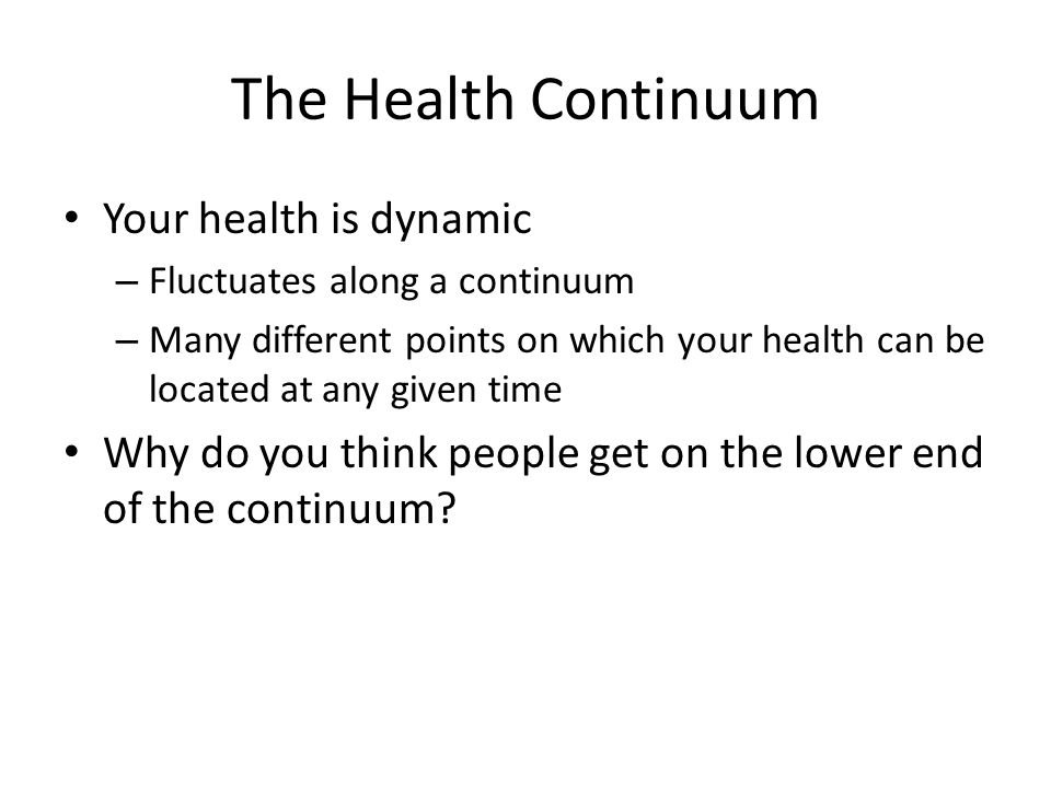 The Health Continuum Your health is dynamic
