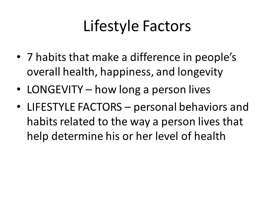 Lifestyle Factors 7 habits that make a difference in people's overall health, happiness, and longevity.