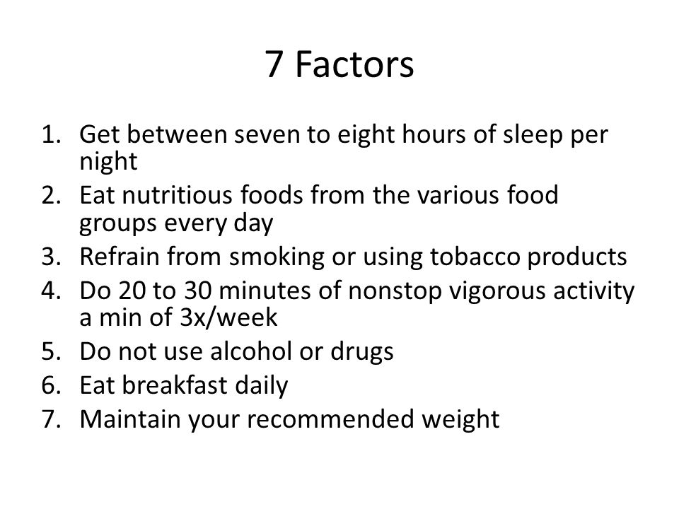 7 Factors Get between seven to eight hours of sleep per night